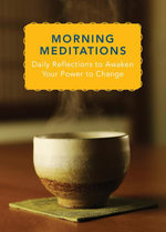 Morning Meditations : Daily Reflections to Awaken Your Power to Change