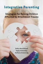 Integrative Parenting : Strategies for Raising Children Affected by Attachment Trauma - Debra Wesselmann