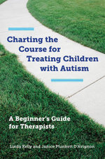 Charting the Course for Treating Children with Autism : A Beginner's Guide for Therapists - Linda Kelly