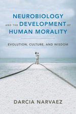 Neurobiology and the Development of Human Morality : Evolution, Culture, and Wisdom (Norton Series on Interpersonal Neurobiology) - Darcia Narvaez