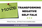 More Transforming Negative Self-Talk : Practical, Effective Exercises - Steve Andreas
