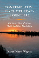 Contemplative Psychotherapy Essentials : Enriching Your Practice with Buddhist Psychology - Karen Kissel Wegela