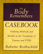 The Body Remembers Casebook : Unifying Methods and Models in the Treatment of Trauma and PTSD - Babette Rothschild