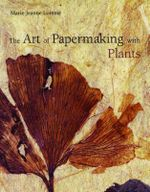 The Art of Papermaking with Plants - Marie-J. Lorente