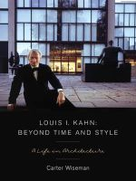 Louis I. Kahn : Beyond Time and Style - A Life in Architecture - Carter Wiseman