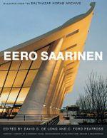 Eero Saarinen : Buildings from the Balthasar Korab Archive