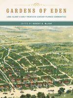 Gardens of Eden : Long Island's Early Twentieth-Century Planned Communities - Robert B. MacKay