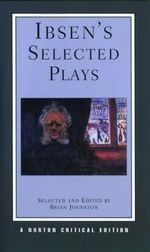 Ibsen's Selected Plays : Norton Critical Edition - Henrik Ibsen