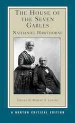 The House of Seven Gables : Norton Critical Editions - Nathaniel Hawthorne