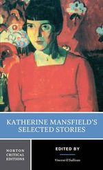 Katherine Mansfield's Selected Stories : Norton Critical Editions - Katherine Mansfield