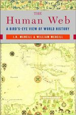 The Human Web : A Bird's Eye View of World History - J.R. McNeil
