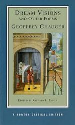 Dream Visions and Other Poems : Authoritative Texts, Contexts, Criticism - Geoffrey Chaucer