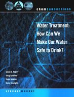 Chemconnections : Water Treatment: How Can We Make Our Water Safe to Drink? - Susan E. Kegley