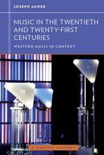 Music in the Twentieth and Twenty-First Centuries - Joseph Auner