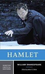 Hamlet : Text of the Play, the Actors' Gallery, Contexts, Criticism, Afterlives, Resources - William Shakespeare