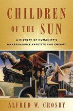 Children of the Sun - Alfred W. Crosby
