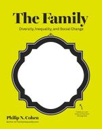 The Family : Diversity, Inequality, and Social Change - Philip N. Cohen