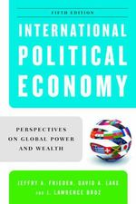 International Political Economy : Perspectives on Global Power and Wealth - J Lawrence Broz