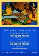 Study and Listening Guide for Concise History of Western Music, Fourth Edition : And Norton Anthology of Western Music, Sixth Edition - J. Peter Burkholder