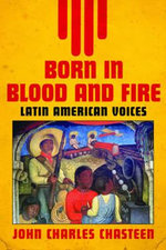 Born in Blood and Fire: v. 2 : Latin American Voices - John Charles Chasteen