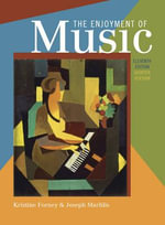 The Enjoyment of Music : An Introduction to Perceptive Listening - Kristine Forney