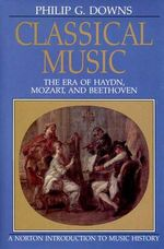 Classical Music : Era of Haydn, Mozart, and Beethoven - Philip G. Downs