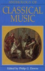 Anthology of Classical Music : Norton Introduction to Music History - Philip G. Downs
