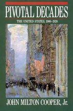 Pivotal Decades : The United States, 1900-1920 - John Milton Cooper