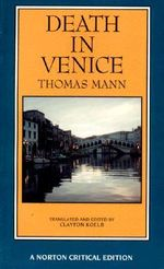 Death in Venice : A New Translation Backgrounds and Contexts Criticism - Thomas Mann