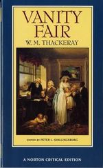 Vanity Fair : An Authoritative Text, Backgrounds and Contents Criticism - William Thackeray