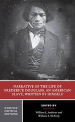 Narrative of the Life of Frederick Douglass, an American Slave, Written by Himself : Authoritative Text, Contexts, Criticism - Frederick Douglass