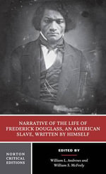 Narrative of the Life of Frederick Douglass : Authoritative Text, Contexts, Criticism - Frederick Douglass