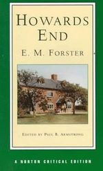 Howard's End : Authoritative Text, Textual Appendix, Backgrounds and Contexts, Criticism - E. M. Forster