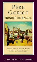 Pere Goriot : Norton Critical Edition - Honore de Balzac