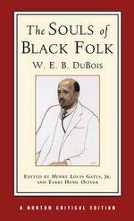 The Souls of Black Folk : Authoritative Text, Contexts, Criticism - W. E. B. Du Bois