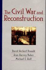 The Civil War and Reconstruction - David Herbert Donald