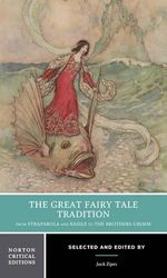 The Great Fairy Tale Tradition : From Straparola and Basile to the Brothers Grimm - Jack Zipes