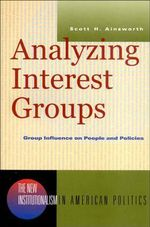 Analyzing Interest Groups : Group Influence on People and Policies - Scott H. Ainsworth