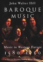 Baroque Music : Music in Western Europe, 1580-1750 - John Walter Hill