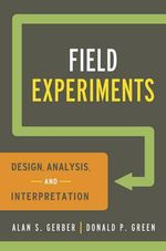 Field Experiments : Design, Analysis, and Interpretation - Alan S. Gerber
