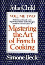 Mastering the Art of French Cooking : Volume 2 - Julia Child