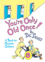 You'RE Only Old Once :  A Book for Obsolete Children - Dr. Seuss