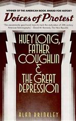 Voices of Protest : Huey Long, Father Coughlin, and the Great Depression - Alan Brinkley