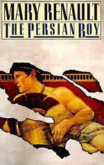 The Persian Boy : Vintage - Mary Renault