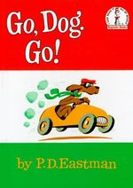 Go, Dog. Go! : I Can Read It All by Myself Beginner Book Series - P. D. Eastman