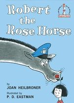 Robert the Rose Horse : I Can Read It All by Myself Beginner Book Series - Joan Heilbroner