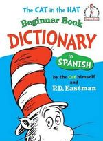 The Cat in the Hat Beginner Book Dictionary in Spanish : Spanish Only : Spanish Only - P D Eastman