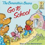 The Berenstain Bears Go to School : Berenstain Bears First Time Bks. - Stan Berenstain