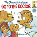The Berenstain Bears Go to the Doctor : Berenstain Bears First Time Bks. - Stan Berenstain
