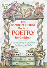The Random House Book of Poetry for Children : A Treasury of 572 Poems for Today's Child